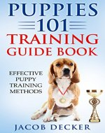 Puppies 101 Training Guide Book: Effective Puppy Training Methods - Book Cover