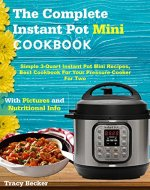 The Complete Instant Pot Mini Cookbook: Simple 3-Quart Instant Pot Mini Recipes, Best Cookbook For Your Pressure Cooker For Two - Book Cover