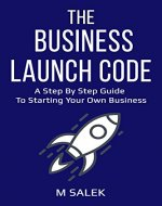 The Business Launch Code: A Step By Step Guide To Starting Your Own Business - Book Cover
