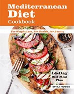 Mediterranean Diet Cookbook For Weight Loss, For Health, For Beauty: 14-day Meal Plan - Book Cover