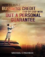 HOW TO BUILD BUSINESS CREDIT STEP BY STEP WITH OUT A PERSONAL GUARANTEE - Book Cover