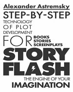 Story-Flash: Step-by-Step Technology of Plot Development (how to write a screenplay, screenwriting book, script writing, write a book, write suspense, ... story structure (Story-Flash System Book 1) - Book Cover