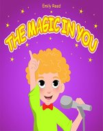 The Magic In You: Help Your Child Overcome Public Speaking Fears (Bedtime story readers picture book) - Book Cover