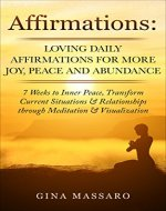Affirmations: Loving Daily Affirmations for More Joy, Peace, and Abundance. 7 Weeks to Inner Peace, Transform Current Situations & Relationships through ... happiness, reduce stress and anxiety) - Book Cover