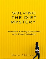 Solving The Diet Mystery - Modern Eating Dilemma and Food...
