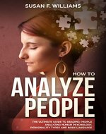 How to analyze people: The ultimate guide to reading people; analyzing human psychology , personality types and body language. - Book Cover