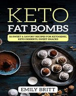 Keto Fat Bombs 50 Sweet & Savory Recipes for Ketogenic, Paleo & Low-Carb Diets, Keto Desserts, Sweet Snacks - Book Cover