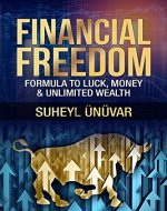 Financial Freedom: Formula To Luck, Money & Unlimited Wealth (Millionaire, Success, Habits, Prosperity, Wealth, Money, Business, Entrepreneurship, Entrepreneur, ) - Book Cover