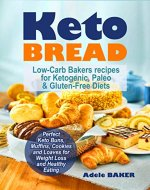 Keto Bread: Low-Carb Bakers recipes for Ketogenic, Paleo, & Gluten-Free Diets. Perfect Keto Buns, Muffins, Cookies and Loaves for Weight Loss and Healthy Eating. (keto snacks, keto fat bombs) - Book Cover