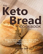 Keto Bread Cookbook: Easy & Delicious Recipes for Gluten-Free, Grain-Free, Paleo, Low-Carb and Ketogenic Diets - Book Cover