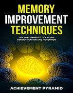 MEMORY IMPROVEMENT TECHNIQUES : THE FUNDAMENTAL GUIDE FOR CONCENTRATION AND RETENTION - Book Cover
