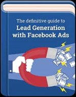 The Definitive Guide To Lead Generation With Facebook Ads - Book Cover