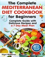 The Complete Mediterranean  Diet Cookbook for Beginners: Complete Mediterranean Diet Guide with Delicious Recipes and a 7 Day Meal Plan (mediterranean diet plan, mediterranean diet recipes,diet food) - Book Cover