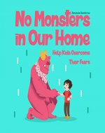No Monsters In Our Home!: Help Kids Overcome Their Fears. Bedtimes Story Fiction Children's Picture Book (Sean 3) - Book Cover