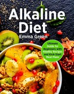 Alkaline Diet: Ultimate Guide for Beginners with Healthy Recipes and Kick-Start Meal Plans. (alkaline diet cookbook, pH balance) - Book Cover