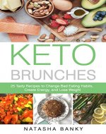 Keto Brunches: 25 Tasty Recipes to Change Bad Eating Habits, Create Energy, and Lose Weight - Book Cover