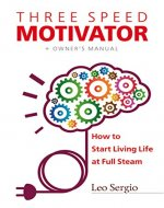 Three-Speed Motivator: How to Start Living Life at Full Steam - Book Cover