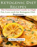 Ketogenic Diet Recipes: The Fundamental Guide to High Fat, Low-Carb for Ketogenic Diet Beginners. - Book Cover