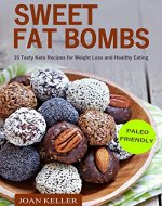 Sweet Fat Bombs: 35 Tasty Keto Recipes for  Weight Loss and Healthy Eating (Quick & Easy Recipes for Ketogenic, Paleo & Low-Carb Diets) - Book Cover