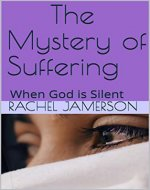 The Mystery of Suffering: When God is Silent - Book Cover