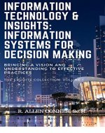 Information Technology & Insights: Information Systems for Decision Making: Bringing a Vision and Understanding to Effective Practices (The Erudite Collection Book 1) - Book Cover
