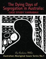 The Dying Days of Segregation in Australia: Case Study Yarrabah (Australian Aboriginal Issues Series Book 1) - Book Cover