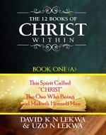 The 12 Books of Christ Within: Book One (A): This Spirit Called