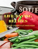 Life-saving Recipes: To cure lifestyle diseases - Book Cover