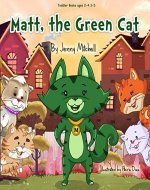 Toddler Books ages 2-4 3-5 : *MATT, the GREEN CAT*: teaching your kids the Value of Friends and Family - Book Cover