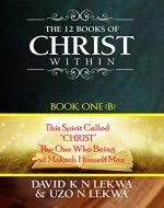 The 12 Books of Christ Within: Book One (B: This Spirit Called
