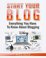 Start your blog: Everything you have to know about blogging - Book Cover