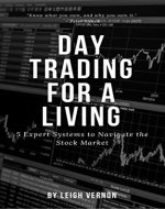 Day Trading for a Living: 5 Expert Systems to Navigate The Stock Market - Book Cover