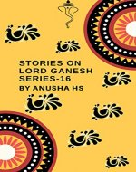 Stories On Lord Ganesh Series-16: from various sources of Ganesh Purana - Book Cover