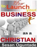 How to Launch Your Business as a Christian: Even if you have no start-up money and with all the odds against you - Book Cover