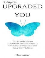 UPGRADED YOU: Get Connected to Your Inner Wisdom & Health, Overcome Challenges like IBS, Anxiety & More - Book Cover