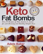 Keto Fat Bombs: Over 90 Recipes of Keto Snacks and Treats for Fat Burning and Healthy Weight Loss (low-carb snacks, keto fat bombs recipes, keto fat bombs for beginners) - Book Cover