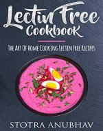 Lectin Free Cookbook: The Art Of Home Cooking Lectin Free Recipes (Lectin free diet, Aquaponics, Plant based diet, Paleo, Healthy Book 1) - Book Cover
