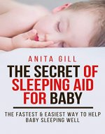 THE SECRET OF SLEEPING AID FOR BABY: THE FASTEST & EASIEST WAY TO HELP BABY SLEEPING WELL - Book Cover