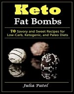Keto Fat Bombs: 70 Savory and Sweet Recipes for Low-Carb, Ketogenic, and Paleo Diets: Useful Keto Recipes for Fast and Safe Weight Loss (best keto snacks, low carb keto fat bombs, fat bomb recipes) - Book Cover