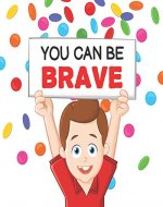 You Can Be Brave: Book 1 in the