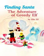 Finding Santa: The Adventure of Greedy Elf - Book Cover