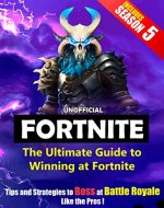 The Ultimate Guide to Winning at Fortnite Tips and Strategies to Boss at Battle Royale Like the Pros - Book Cover