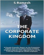 The Corporate Kingdom: A Pseudo-Scientific Report on the Ecosystem, Habitat...