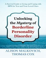 Unlocking the Mystery of Borderline Personality Disorder: A Survival Guide to Living and Coping with BPD for You and Your Loved Ones - Book Cover