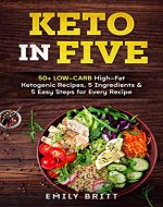Keto in Five: 50+ Low-Carb High-Fat Ketogenic Recipes, 5 Ingredients & 5 Easy Steps for Every Recipe - Book Cover