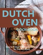 Dutch Oven Cookbook: Easy-to-Follow Delicious  Recipes for One Pot Meals - Book Cover