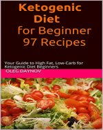 Ketogenic Diet for Beginner 97 Recipes: Your Guide to High...