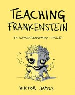 Teaching Frankenstein: A Cautionary Tale - Book Cover