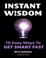 Instant Wisdom: 10 Easy Ways To Get Smart Fast (The Wiseism Series) - Book Cover