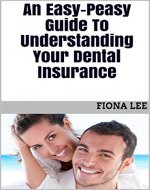 An Easy-Peasy Guide To Understanding Your Dental Insurance - Book Cover